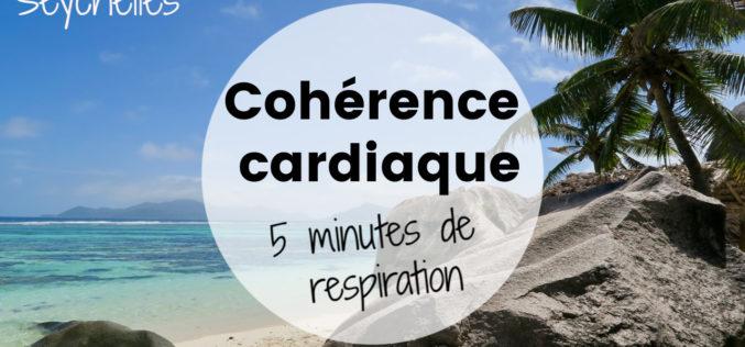 Relaxation – Cohérence cardiaque, 5 minutes pour se calmer | Aux Seychelles
